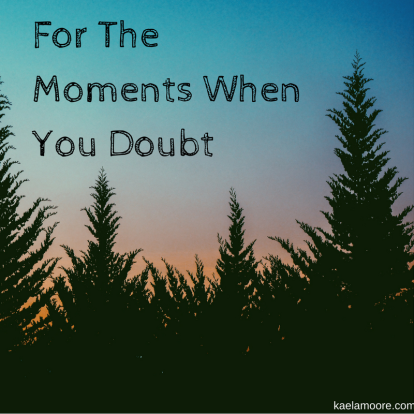 for-themoments-whenyou-doubt